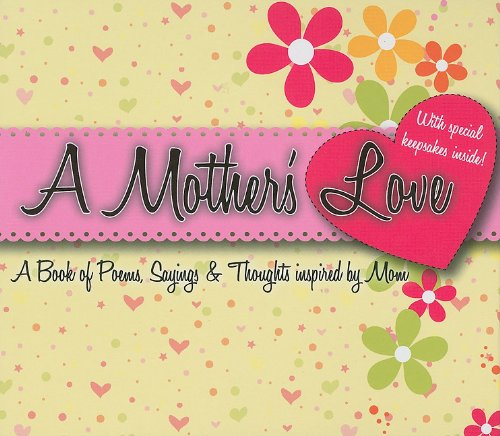 Download A Mother's Love: A Book of Poems, Sayings, & Thoughts Inspired by Mom pdf