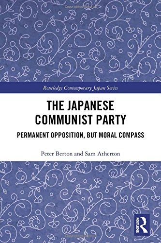 The Japanese Communist Party: Permanent Opposition, but Moral Compass (Routledge Contemporary Japan Series)