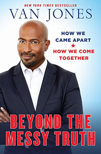 Beyond the Messy Truth: How We Came Apart, How We Come Together cover