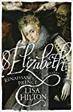 img - for Elizabeth: Renaissance Prince by Hilton, Lisa (2014) Hardcover book / textbook / text book