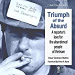 Duc, 3rd Edition: Triumph of the Absurd: A Reporter's Love for the Abandoned People of Vietnam | Uwe Siemon-Netto