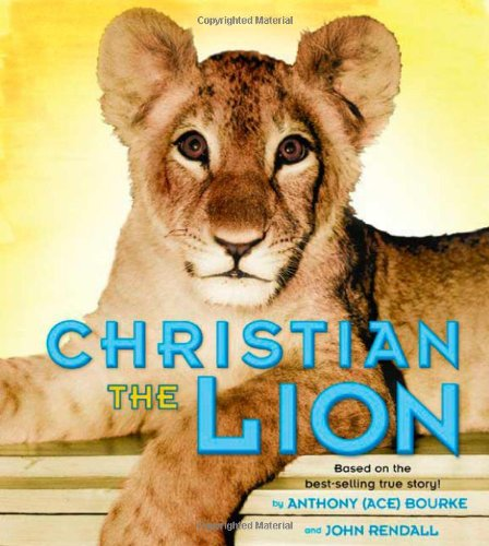 Christian the Lion: Based on the Best Selling True Story