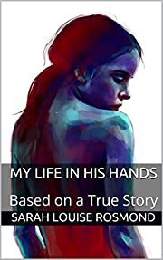 My Life in His Hands: Based on a True Story (The Sarah Rosmond Story Book 1)