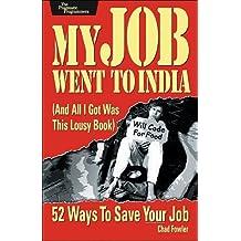 My Job Went to India: 52 Ways to Save Your Job