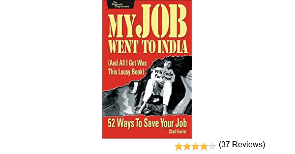 my job went to india 52 ways to save your job pragmatic programmers chad fowler amazoncom books