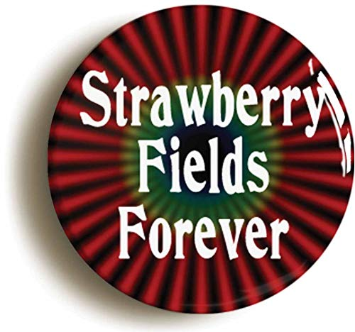 Strawberry Fields Forever Sixties Hippie Button Pin (Size is 1inch Diameter) -