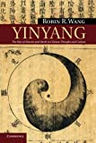 Yinyang : The Way of Heaven and Earth in Chinese Thought and Culture, Wang, Robin R., 052116513X
