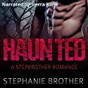 Haunted: A Stepbrother Romance Audiobook by Stephanie Brother Narrated by Sierra Kline