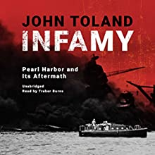 Infamy: Pearl Harbor and Its Aftermath Audiobook by John Toland Narrated by Traber Burns