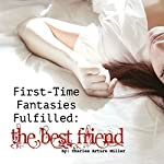 First Time Fantasies Fulfilled: The Best Friend | Charles Arturo Miller