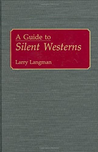 a guide to silent westerns bibliographies and indexes in the rh amazon com Griffith Silent Western Films The Silent 192Ps Western Hollywood