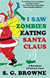 I Saw Zombies Eating Santa Claus: A Breathers Christmas Carol by Browne, S.G. (2014) Paperback