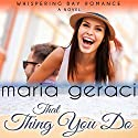 That Thing You Do Audiobook by Maria Geraci Narrated by Carly Robins