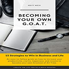 Becoming Your Own G.O.A.T.: 15 Strategies to Win in Business and Life Audiobook by Matt Weik Narrated by Matt Weik