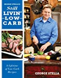 img - for George Stella's Still Livin' Low Carb: A Lifetime of Low Carb Recipes book / textbook / text book