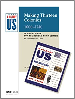 Making Thirteen Colonies Elementary Grades Teaching Guide, a History of Us: Teaching Guide Pairs with a History of Us: Book Two 0199767351 Book Cover