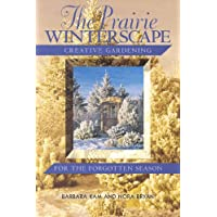 The Prairie Winterscape: Creative Gardening for the Forgotten Season