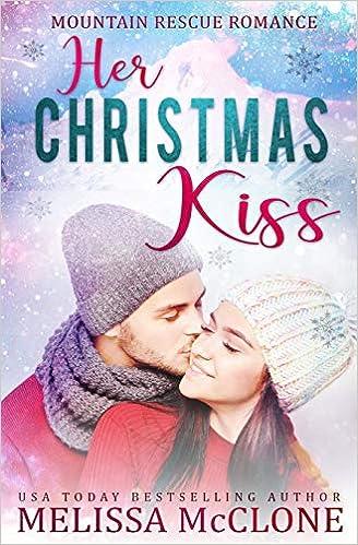 Christmas Kiss 3.Amazon Com Her Christmas Kiss Mountain Rescue Romance