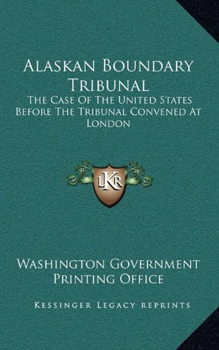 Alaskan Boundary Tribunal: The Case Of The United States Before The Tribunal Convened At London pdf