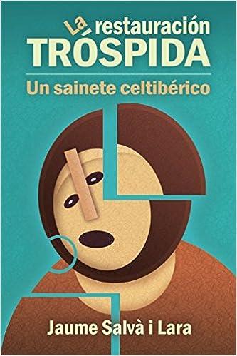Descargar Libro Kindle La Restauración Tróspida: Un Sainete Celtibérico Formato PDF