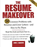 The Resume Makeover: 50 Common Problems With Resumes and Cover Letters - and How to Fix Them
