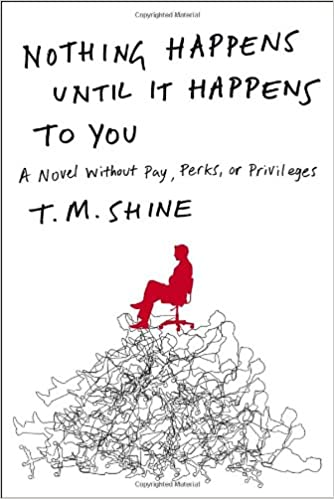 Nothing Happens Until It Happens To You A Novel Without Pay Perks