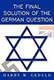 The Final Solution of the German Question, Harry M. Geduld, 1434360385