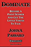 Dominate: Become a Point Scorer and Get the Little Voices to Talk (The Wrestling Writing Singles Series)