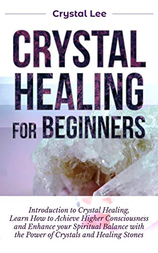 Crystal Healing for Beginners: Introduction to Crystal