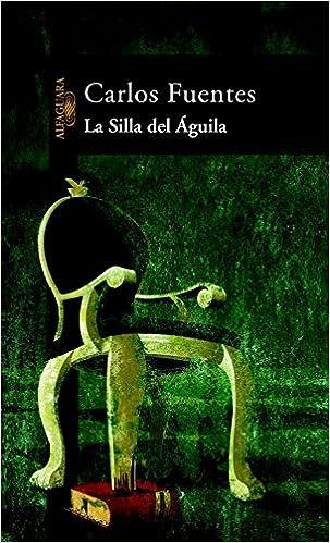 La Silla del Aguila (Spanish Edition): Carlos Fuentes: 9788420466668: Amazon.com: Books