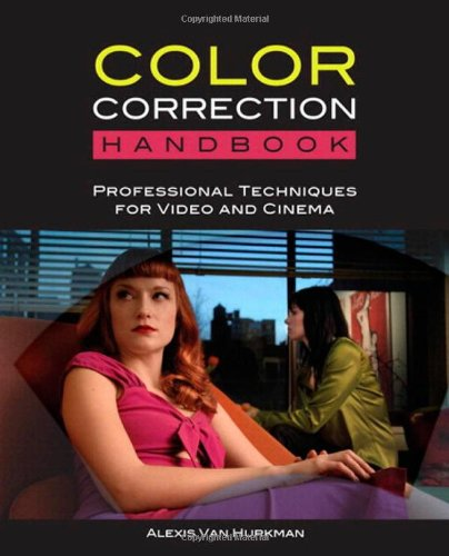 Color Correction Handbook: Professional Techniques for Video and Cinema by Alexis Van Hurkman, Publisher : Peachpit Press