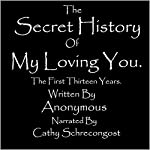 The Secret History of My Loving You: The First Thirteen Years | John Smith