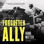 Forgotten Ally: China's World War II, 1937 - 1945 | Rana Mitter
