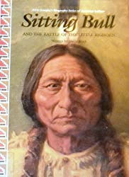 Sitting Bull and the Battle of the Little Bighorn (Alvin Josephy's Biography Series of American Indians)