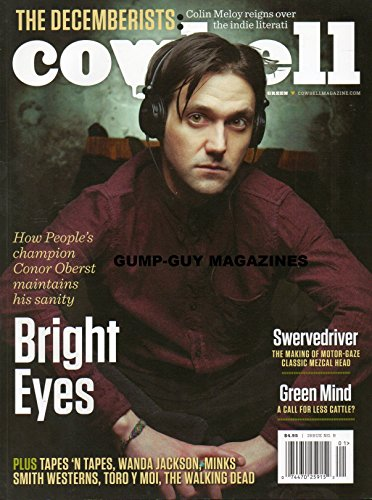 Cowbell No 9 THE DECEMBERISTS: COLIN MELOY REIGNS OVER THE INDIE LITERATI How People's Champion Conor Oberst Maintains His Sanity: Bright Eyes