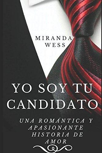 Yo soy tu candidato: Una romantica y apasionante historia de amor (Spanish Edition) [Miranda Wess - Joslemar Navarro] (Tapa Blanda)