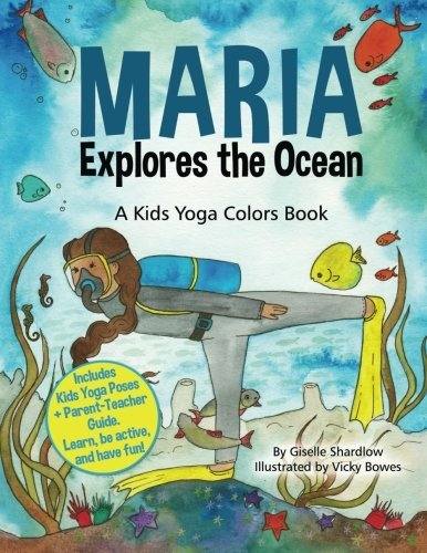 Maria Explores the Ocean: A Kids Yoga Colors Book by Giselle ...