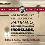 Mr. Lincoln's High-Tech War: How the North Used the Telegraph, Railroads, Surveillance Balloons, Ironclads, High-Powered Weapons, and More to Win the Civil War | Thomas B. Allen,Roger MacBride Allen