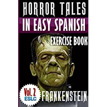 """Horror Tales in Easy Spanish Exercise Book (With 160 Exercises & 300-Word Vocabulary): """"Frankenstein"""" by Mary Shelley (Easy Spanish Learning Series nº 2) (Spanish Edition)"""
