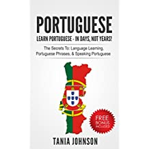 Portuguese: Learn Portuguese - In Days, Not Years: The Secrets To: Language Learning, Portuguese Phrases, & Speaking Portuguese (Learn Language, Communication Skills, Listening)