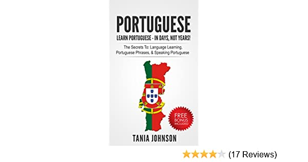 Portuguese learn portuguese in days not years the secrets to portuguese learn portuguese in days not years the secrets to language learning portuguese phrases speaking portuguese learn language m4hsunfo