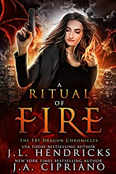 A Ritual of Fire ( The FBI Dragon Chronicles Book 1) by [Hendricks, J.L., Cipriano, J.A.]