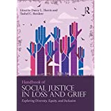 Handbook of Social Justice in Loss and Grief: Exploring Diversity, Equity, and Inclusion (Series in Death, Dying, and Bereavement)