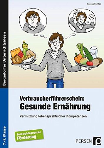 Verbraucherführerschein: Gesunde Ernährung: Vermittlung lebenspraktischer Kompetenzen (7. bis 9. Klasse) Broschüre – 9. Januar 2017 Frauke Steffek 3834432679 Ernährung und Hauswirtschaft Ernährungslehre / Schulbuch