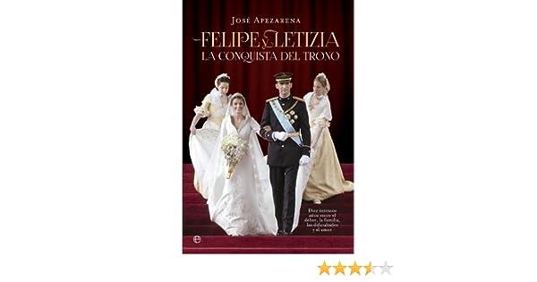 Amazon.com: Felipe y Letizia. La conquista del trono (Actualidad) (Spanish Edition) eBook: José Apezarena: Kindle Store