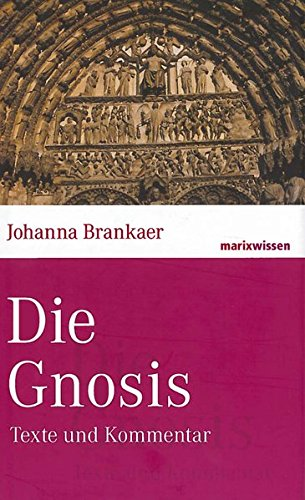 Die Gnosis: Texte und Kommentar (marixwissen)