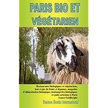 Paris Bio Et Vegetarien, Restaurants Biologiques Et Vgtariens, Bars Jus de Fruits Et Lgumes, Magasins D'Alimentation Biologique, Boulangeries Biologiq