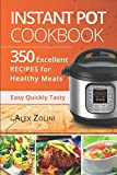 Instant Pot Cookbook: 350 Excellent Recipes, Healthy Meals, Tasty and Easy Recipes. Vegetarian Recipes, Paleo Diet Recipes, Dessert Recipes. Recipes for a Healthy and Carefree Life.