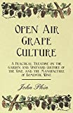 img - for Open Air Grape Culture - A Practical Treatise on the Garden and Vineyard Culture of the Vine, and the Manufacture of Domestic Wine by John Phin (2008-02-28) book / textbook / text book