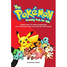 The Pokemon Drawing Book for Kids: Learn How to Draw Pokemons with the Easy and Fun Step-by-Step Guide